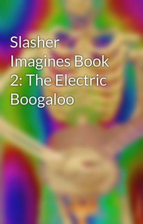 Slasher Imagines Book 2: The Electric Boogaloo  by MyFantasticImagines1
