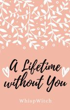 A Lifetime without You by whispwitch