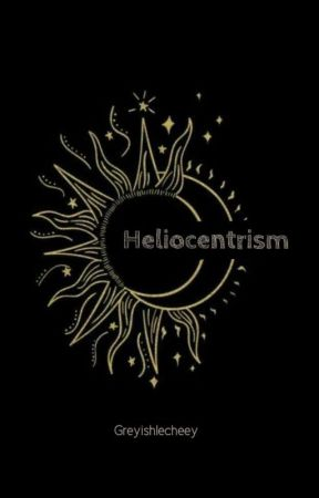 Heliocentrism [Completed] by greyishlecheey