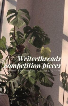 WRITERTHREADS | COMPETITION PIECES by writerthreads