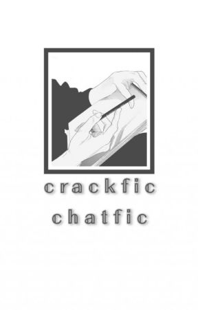 ⁻ ˏˋ ꒰ CRACKFIC CHATFIC ꒱ ˊˎ⁻ by defenestratiions