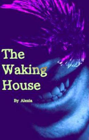 The Waking House  by Alexia-Tapyokaa