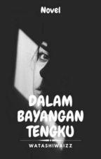 DALAM BAYANGAN TENGKU by watashiwaizz