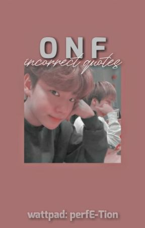 ONF - Incorrect Quotes by perfE-tion