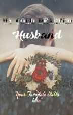 My Cold Hearted Husband {COMPLETED} by crazy_once