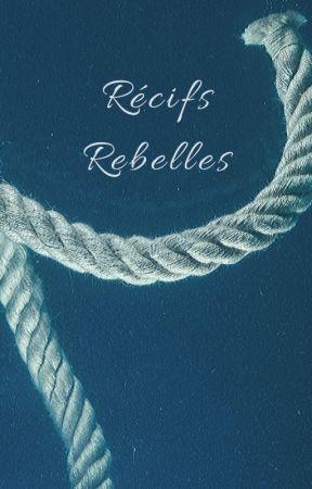 Récifs Rebelles [FICTION TERMINÉE] by ScytheOwens