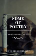 SOME OF POETRY by MrcobainMercury