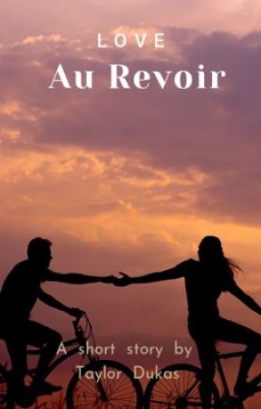 LOVE, Au Revoir by TaylorDukas
