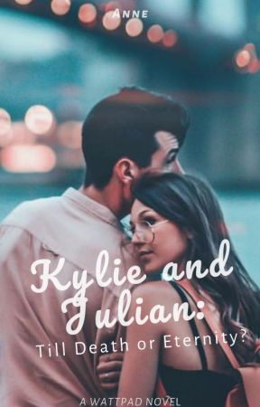 Kylie and Julian: Till Death or Eternity? by SimplyTheAnne