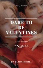 Dare To Be Valentines || ATEEZ Woosan (COMPLETED) by _MiniMin18_