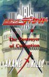 The Destroyer of corruption Akame ga kill x Kamen Rider Decade Male Reader inser cover