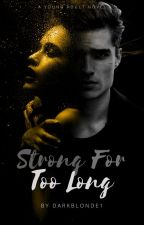 Strong For Too Long |BOOKS 1 & 2 & 3|  by darkblonde1