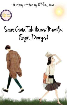 Saat Cinta Tak Harus Memiliki ( Sigit Diary's) by Mha_irma