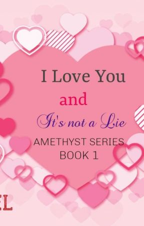 I Love You and it's not a Lie (Amethyst Series Book1) by Azel-phr