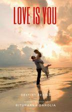 Love Is You (Destiny Series - Book 5) by Zxcvbnm1974