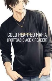 Cold Hearted Mafia (Portgas D Ace x reader) cover