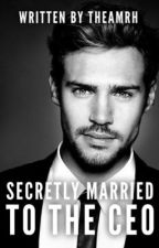Secretly Married to the CEO by alexmryan