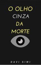 O Olho cinza Da Morte by IMDASS