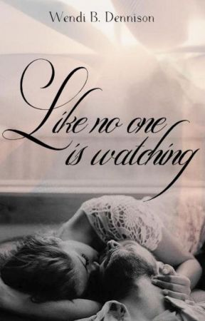 Like No One is Watching by WendiBDennison