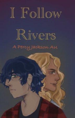 I Follow Rivers- Percy Jackson AU by Juliet_Nebula