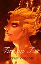 Fire on Fire (Junkrat x Reader) by 0BunnyBoo0