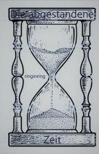 Die abgestandene Zeit by ringinring
