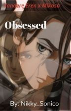 [ Obsessed ] ~ an Eremika Fanfic ~ by Nikky_Sonico
