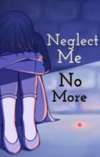 Neglect Me No More by sammisena