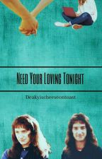 Need Your Loving Tonight (A John Deacon x Reader Fanfic) by deakyischeeseontoast