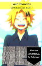 Loud Blondes | Denki Kaminari x Aizawa's Daughter Reader by Calybear7