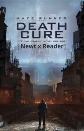 Maze Runner The Death Cure  Newt x Reader  by PerryladyIsDaBomb