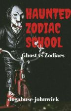 HAUNTED ZODIAC SCHOOL by dogabuse-johnwick