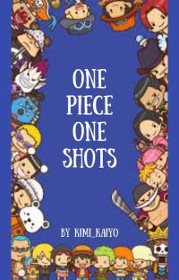 One Piece One Shots- REQUESTS TEMPORARILY CLOSED cover