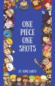 One Piece One Shots- REQUESTS TEMPORARILY CLOSED by