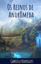 Os Reinos de Andrômeda  by SelenneCristal230