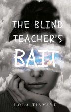 The Blind Teacher's Bait by lola12033