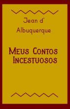 Meus contos Incestuosos by 247jeandalbuquerque