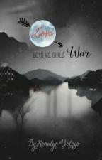 LOVE WAR (Boys Vs. Girls) by RonaLynYologo8