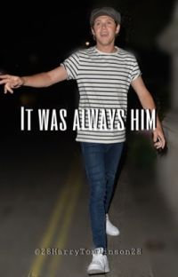 It was always him..                 <•Niall Horan fanfic•> cover