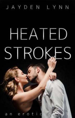 Heated Strokes (18+) by LayDeeJayyy