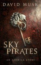 Sky Pirates (Aeonica #2.5) by DavidMusk