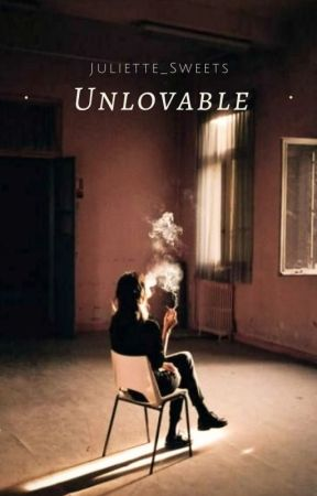 Unlovable by Juliette_Sweets