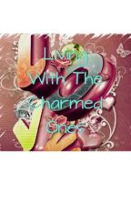 Living with the Charmed Ones by C4_Faith16