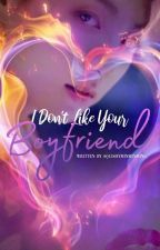 I Don't Like Your Boyfriend by SquishyMinMinMing