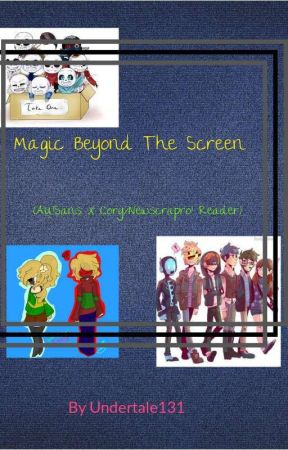 Magic Beyond The Screen (AU!Sans X Cory/Newscrapro! Reader) by Undertale131