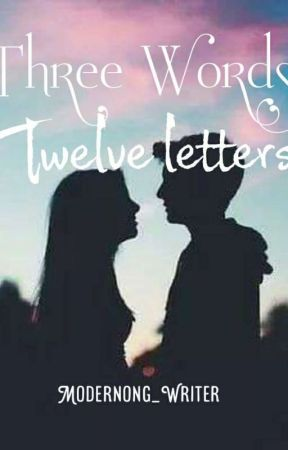 Three Words Twelve Letters  by Modernong_Writer