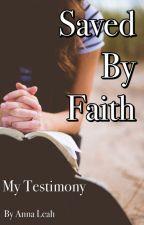 Saved By Faith | My Testimony by AChildofGod4EVER