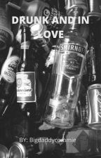 Drunk And In Love by bigdaddycommie