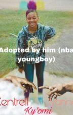 Adopted by him (nba YoungBoy) by binka226