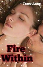 Fire Within  {Completed} by tracegirl5